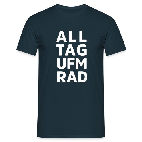 All Tag ufm Rad - Männer T-Shirt