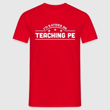 id rather be teaching pe banner copy - T-shirt herr