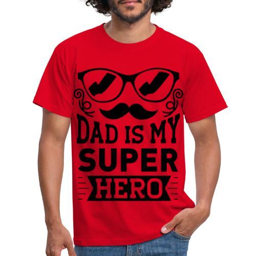 Dad is My Super Hero - T-shirt Homme