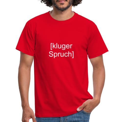 Kluger Spruch (weiß) - Männer T-Shirt