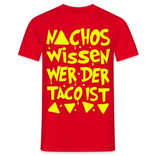 Nachos wissen wer der Taco ist - Männer T-Shirt