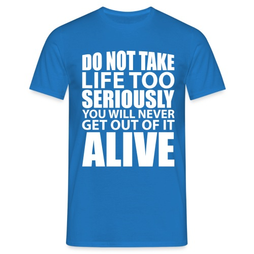 do not take life too seriously - T-skjorte for menn
