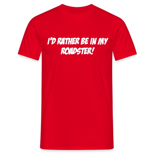 I D RATHER BE IN MY ROADSTER - Men's T-Shirt