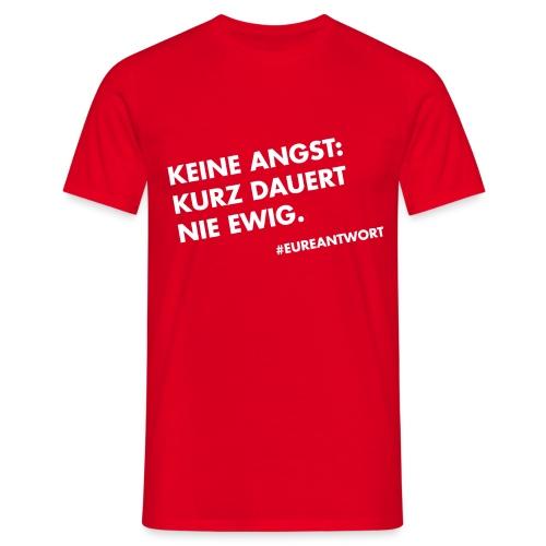 Keine Angst: Kurz dauert nie ewig. - Männer T-Shirt
