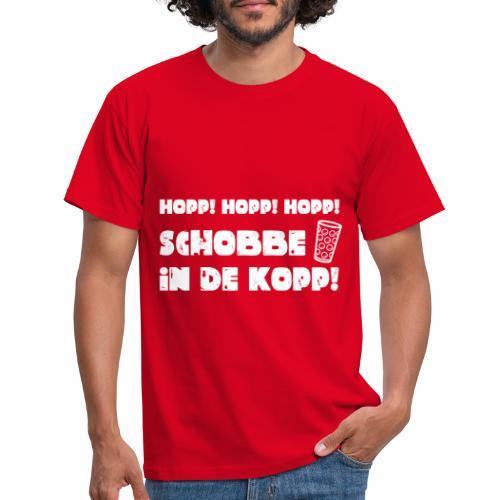Hopp! Hopp! Hopp! Schobbe in de Kopp! - Männer T-Shirt