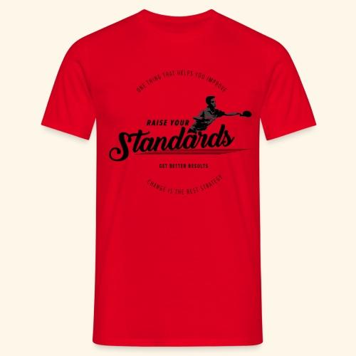 Raise your standards and get better results - Männer T-Shirt