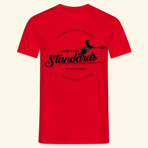 Raise your standards and get better results - Männer T-Shirt