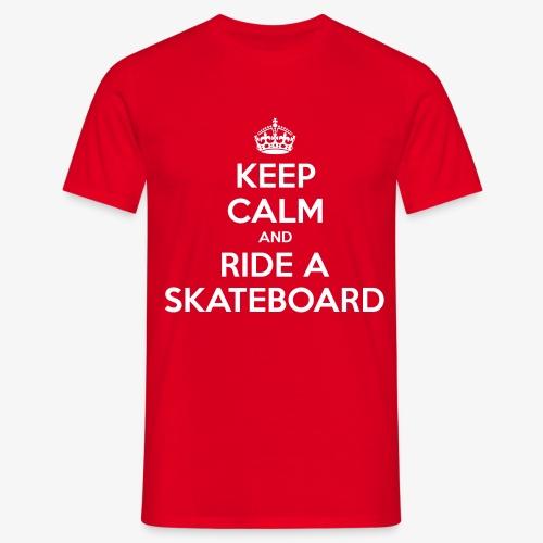 Keep Calm and Ride A Skateboard - Männer T-Shirt