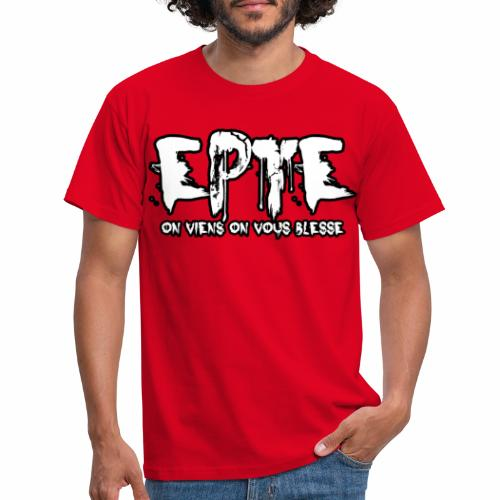 EPTE on viens on vous blesse - T-shirt Homme
