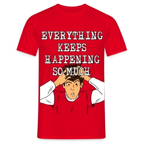 Everything keeps happening! - Men's T-Shirt
