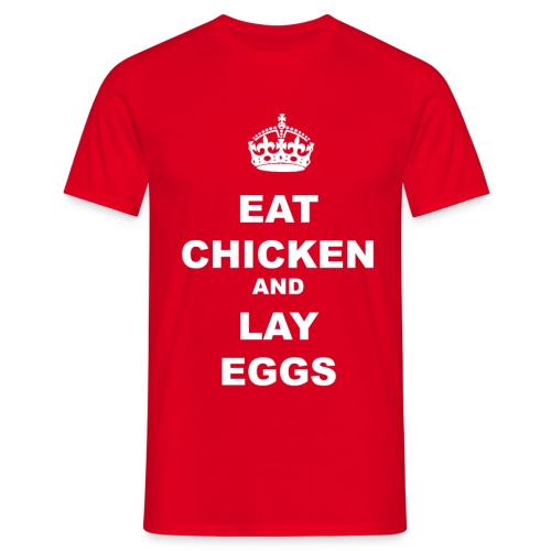 EAT CHICKEN AND LAY EGGS - Men's T-Shirt