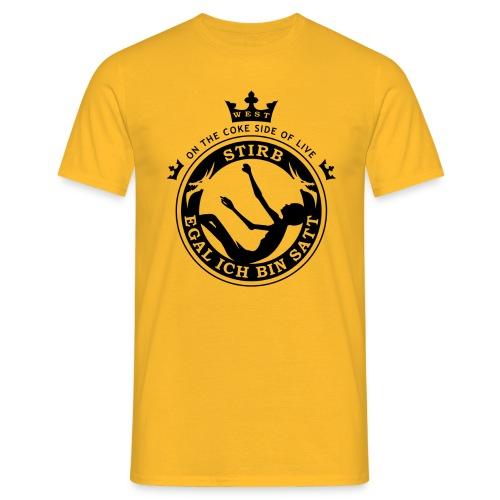 Stirb egal ich bin satt - Männer T-Shirt