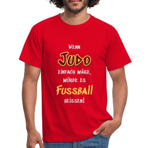 Wenn Judo einfach wäre... - Männer T-Shirt