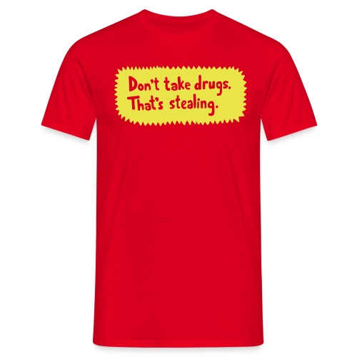 Don t take drugs - Men's T-Shirt