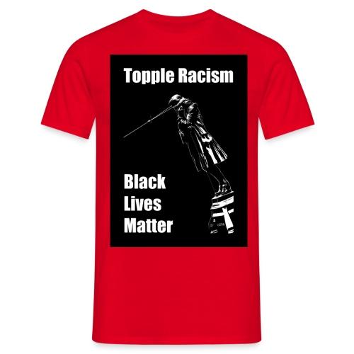 Topple Racism BLack Lives Matter T shirt - Men's T-Shirt