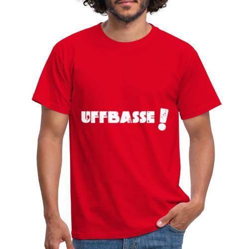 uffbasse! - Männer T-Shirt