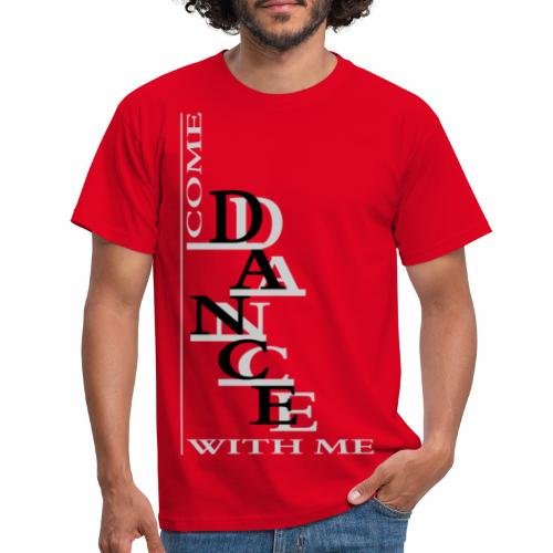 Come Dance With Me - Men's T-Shirt