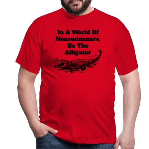 In A World Of Nonswimmers, Be The Alligator - Männer T-Shirt