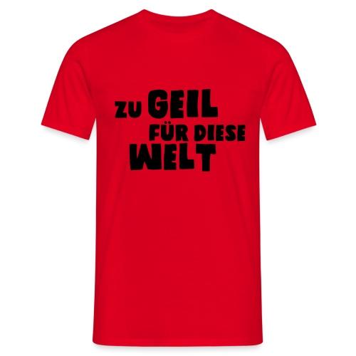 Zu geil für diese Welt (Spruch) - Männer T-Shirt
