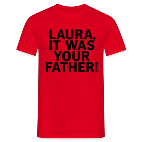 Laura it was your father - Männer T-Shirt