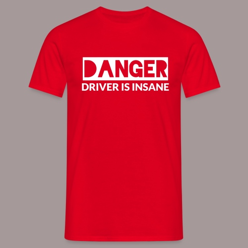 DANGER driver is insane - Männer T-Shirt