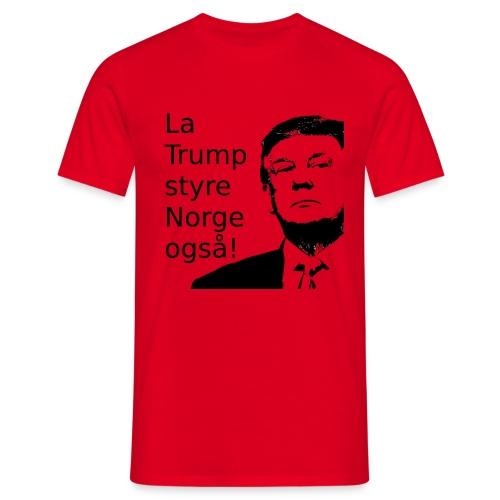 La Trump styre Norge også - T-skjorte for menn