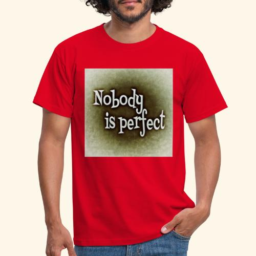 Nobody is perfect! - Männer T-Shirt