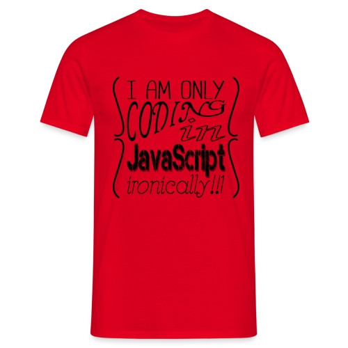 I am only coding in JavaScript ironically!!1 - Men's T-Shirt
