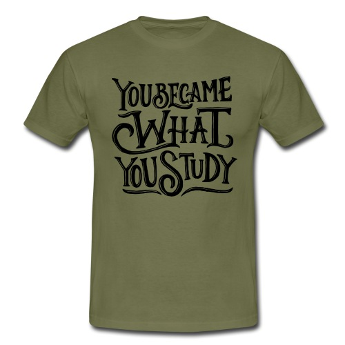 You became what you study. - T-shirt Homme