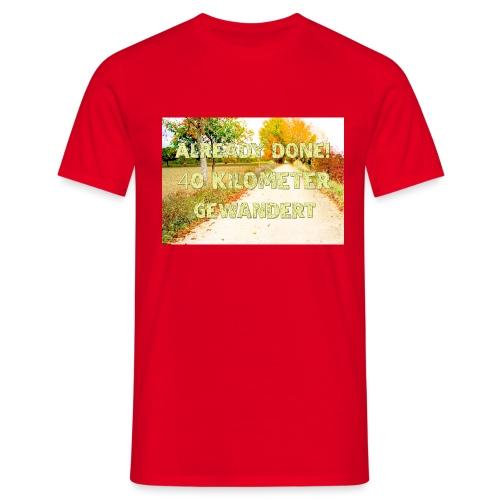 Alles erledigt! 40 Kilometer gewandert - Männer T-Shirt