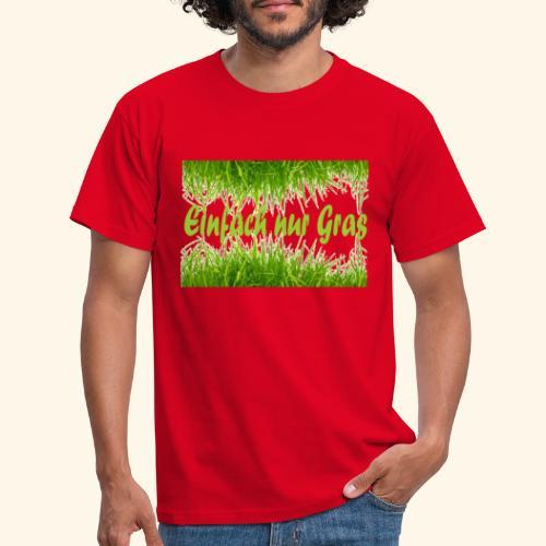 einfach nur gras2 - Männer T-Shirt
