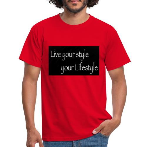 Live your Style Your Lifestyle - Männer T-Shirt