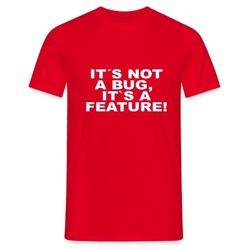 Not a bug a Feature - Männer T-Shirt