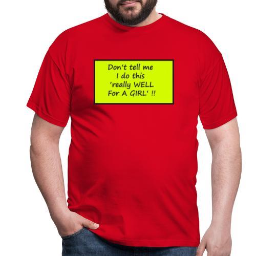 Do not tell me I really like this for a girl - Men's T-Shirt