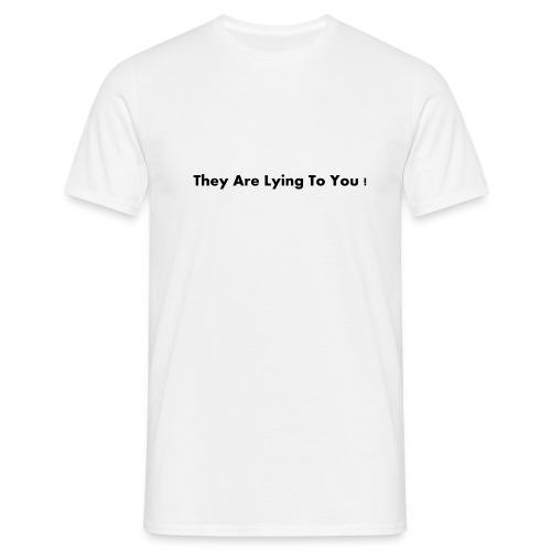 theyarelyingtoyou - Mannen T-shirt