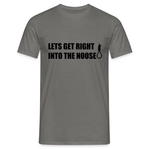 LETS GET RIGHT INTO THE NOOSE Cup - Men's T-Shirt