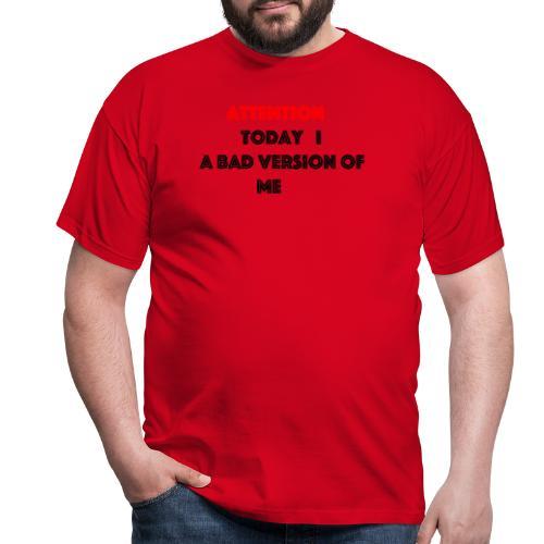 today iam a bad versin - Männer T-Shirt