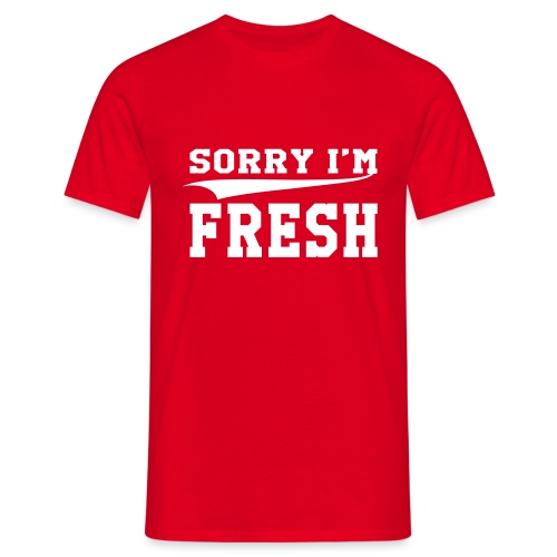 sorry im fresh - Men's T-Shirt