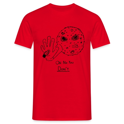 Oh No You Dont - Men's T-Shirt