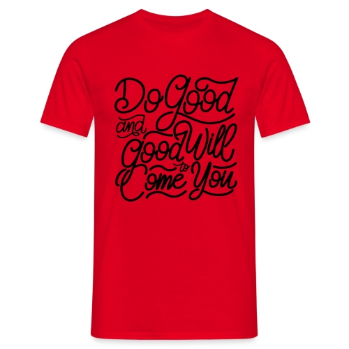 Do good and good will to come you ! - T-shirt Homme