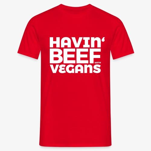 Havin' Beef With Vegans - Männer T-Shirt