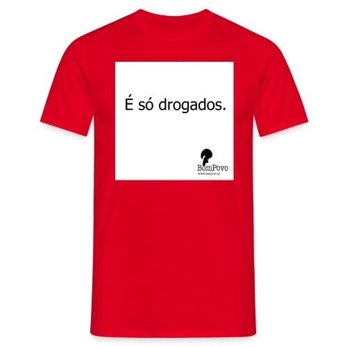 É só drogados - Men's T-Shirt
