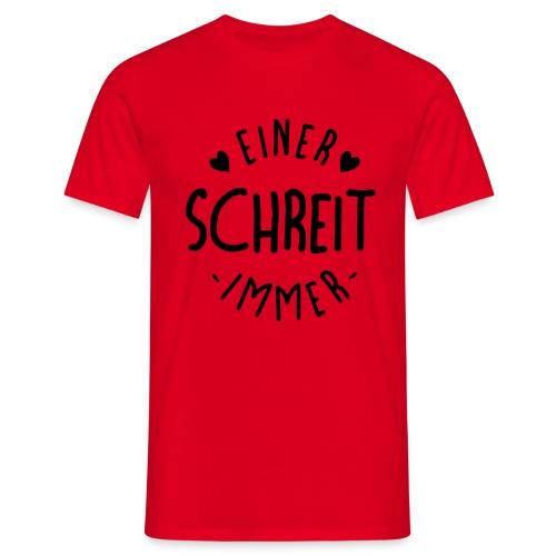 Einer schreit immer - Männer T-Shirt
