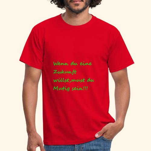 Zeig mut zur Zukunft - Men's T-Shirt