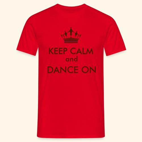 Keep calm and dance on - Männer T-Shirt