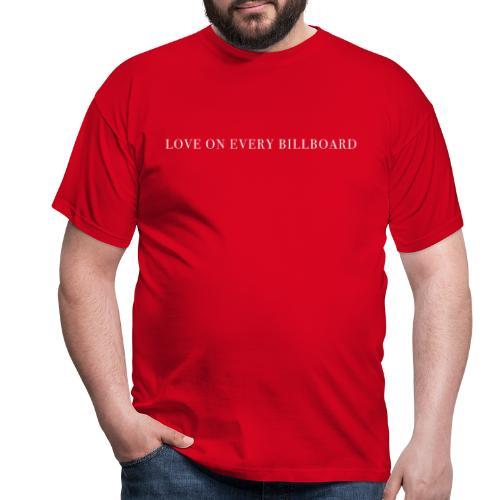 LOVE ON EVERY BILLBOARD - Men's T-Shirt
