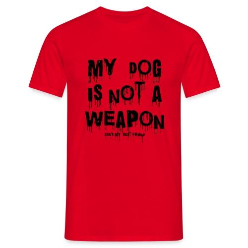 MYDOG IS NOT A WEAPON SHE'S MY BEST FRIEND - Men's T-Shirt