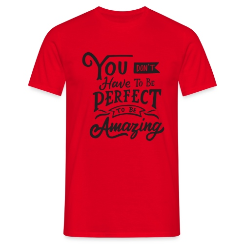 You don't have to be perfect to be amazing - T-shirt Homme