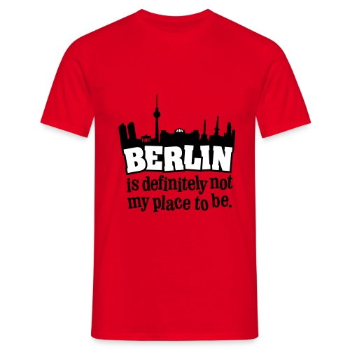 Berlin is definitely not my place to be. - Männer T-Shirt