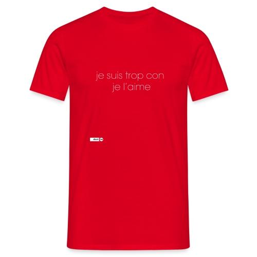 je suis trop con je l'aime - T-shirt Homme